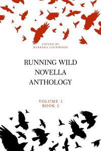 Running Wild Novella Anthology Volume 3, Book 3