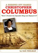 A Shrewd Spy Named Christopher Columbus: How I Cheated the Spanish King and Enjoyed it