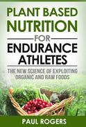 Plant Based Nutrition for Endurance Athletes: The New Science of Exploiting Organic and Raw Foods