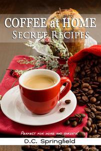 Coffee at Home: Secret Recipes