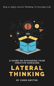 Lateral Thinking: How To Apply Lateral Thinking To Everyday Life