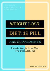 WEIGHT LOSS DIET: 12 PILLS AND SUPPLEMENT