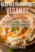 Recetas de hummus veganas: Las 20 recetas de hummus más deliciosas, rápidas y fáciles de preparar