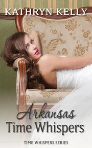 Time Whispers Arkansas: A Time Travel Romance Short Story