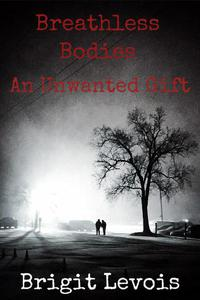 Breathless Bodies; An Unwanted Gift