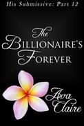The Billionaire's Forever (His Submissive, Part Twelve)