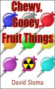Chewy, Gooey, Fruit Things