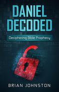 Daniel Decoded: Deciphering Bible Prophecy