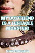 My Boyfriend is a Tentacle Monster!