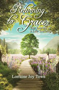 Returning to Grace. The Journey of a Life Traveller