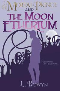 The Mortal Prince and the Moon Etherium