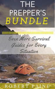 The Prepper's Bundle: Even More Survival Guides for Every Situation