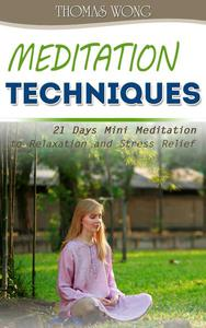 Meditation Techniques: 21 Days Mini Meditation to Relaxation and Stress Relief