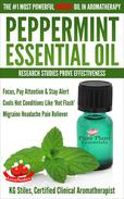 Peppermint Essential Oil The #1 Most Powerful Energy Oil in Aromatherapy Research Studies Prove Effectiveness Focus, Pay Attention, Stay Alert, Cools 'Hot Flash' Migraine Headache Pain Reliever
