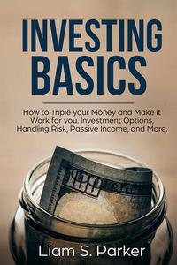 Investing Basics: How to Triple your Money and Make it Work for you. Investment Options, Handling Risk, Passive Income, and More.