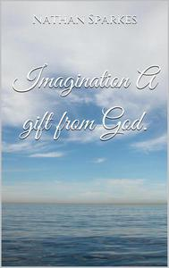 Imagination A gift from God