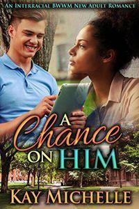 A Chance on Him: An Interracial BWWM New Adult Romance