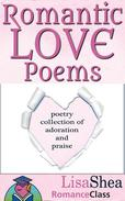 Romantic Love Poems - Poetry Collection of Adoration and Praise