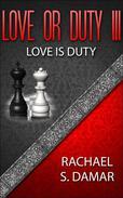 Love or Duty III; Love is Duty