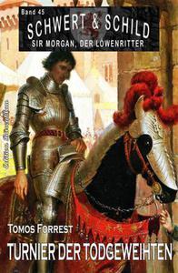 Schwert und Schild – Sir Morgan, der Löwenritter Band 45: Turnier der Todgeweihten