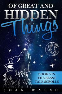 Of Great and Hidden Things: Book 5 in the Beast Tale Scrolls