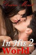 In His World 2 - (Billionaire Contemporary Erotic Romance, Domination BDSM Seduction Erotica)
