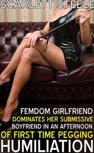 Femdom Girlfriend Dominates her Submissive Boyfriend in an Afternoon of First Time Pegging Humiliation