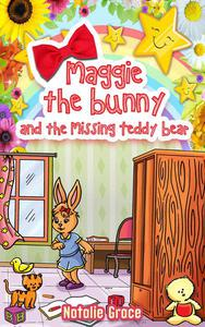 Maggie The Bunny and The Missing Teddy Bear