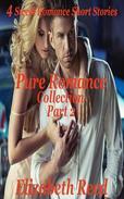 Pure Romance Collection Part 2: 4 Sweet Romance Short Stories