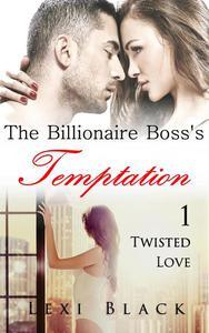 The Billionaire Boss's Temptation 1: Twisted Love
