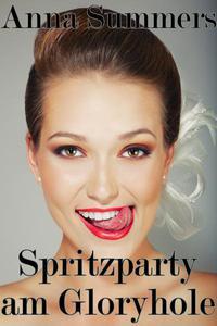 Spritzparty am Gloryhole