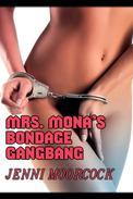 Mrs Mona's Bondage Gangbang