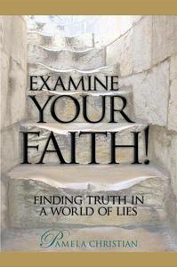 Examine Your Faith! Finding Truth in a World of Lies