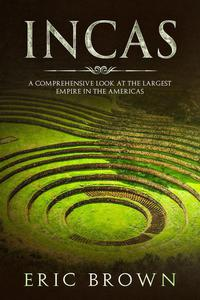 Incas: A Comprehensive Look at the Largest Empire in the Americas