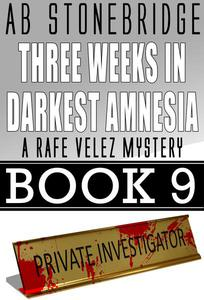 Three Weeks in Darkest Amnesia -- Rafe Velez Mystery 9