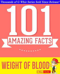 The Weight of Blood - 101 Amazing Facts You Didn't Know