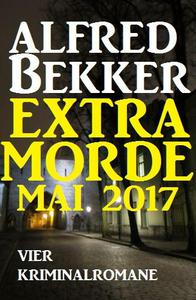 Vier Kriminalromane: Alfred Bekker Extra Morde Mai 2017