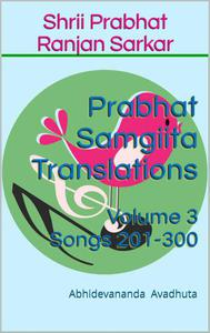 Prabhat Samgiita Translations: Volume 3 (Songs 201-300)