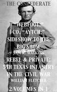 "Co. ""Aytch""; Sideshow of the Big Show, Rebel & Private, Front & Rear, 5th Texas Infantry, in the Civil War. 2 Volumes In 1"