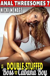 Double-Stuffed By My Boss & The Cabana Boy : Anal Threesomes 7