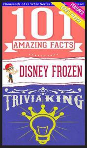 Disney Frozen - 101 Amazing Facts & Trivia King!