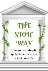 The Stoic Way: How to Apply Stoicism in Modern Life