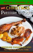 Easy Christmas Pressure Cooker Recipes: Pressure Cooker Recipes to Free Up Your Time