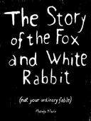 The Story of the Fox and White Rabbit (Not Your Ordinary Fable)