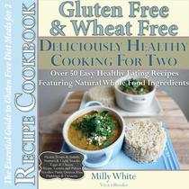 Gluten Free & Wheat Free Deliciously Healthy Cooking For Two