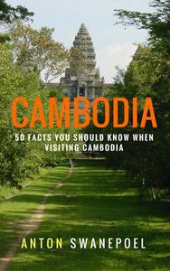 Cambodia: 50 Facts You Should Know When Visiting Cambodia