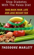 Stop Diabetes With The Paleo Diet:  How I Took Back My Life and Lost Weight Too