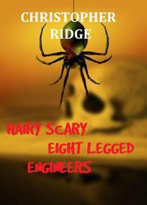 Hairy Scary Eight Legged Engineers