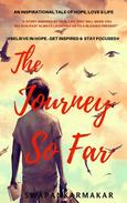 The Journey So Far #An Inspirational Tale of Hope, Love & Life#