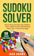 Sudoku Solver: How to Play and Solve Easy, Medium & Hard Sudoku Puzzles with Winning Rules, Tips, Tricks and Strategy.